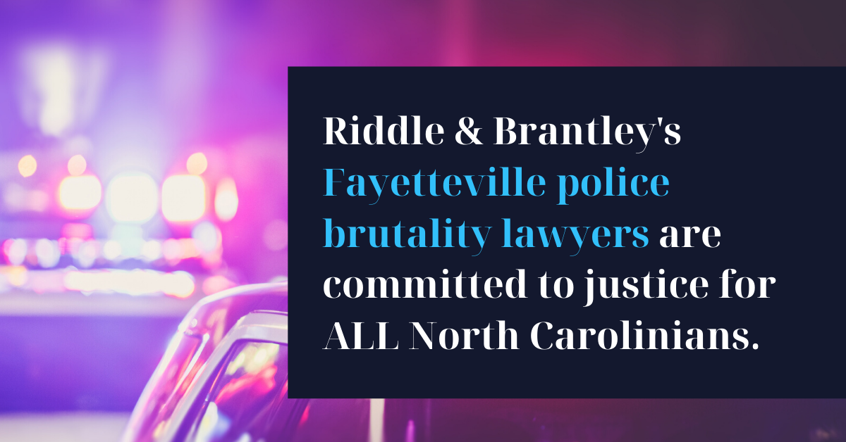 Fayetteville Police Brutality Lawyer - Riddle & Brantley in NC