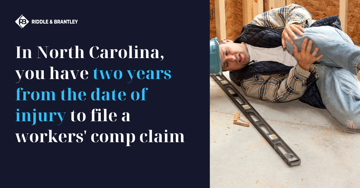 How Long Do I Have to File a Workers Comp Claim in North Carolina - Riddle & Brantley